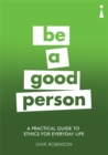 A Practical Guide to Ethics for Everyday Life : Be a Good Person - Book