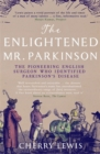 The Enlightened Mr. Parkinson : The Pioneering Life of a Forgotten English Surgeon - Book