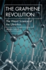 The Graphene Revolution : The weird science of the ultra-thin - Book
