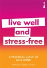 A Practical Guide to Well-being : Live Well & Stress-Free - Book