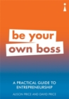 A Practical Guide to Entrepreneurship : Be Your Own Boss - Book