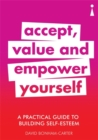 A Practical Guide to Building Self-Esteem : Accept, Value and Empower Yourself - Book