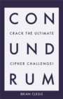 Conundrum : Crack the Ultimate Cipher Challenge - Book