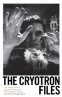 The Cryotron Files : The strange death of a pioneering Cold War computer scientist - Book