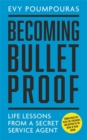 Becoming Bulletproof : Life Lessons from a Secret Service Agent - Book