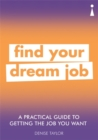A Practical Guide to Getting the Job you Want : Find Your Dream Job - Book