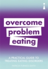 A Practical Guide to Treating Eating Disorders : Overcome Problem Eating - Book