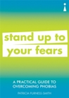 A Practical Guide to Overcoming Phobias : Stand Up to Your Fears - Book