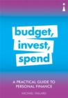 A Practical Guide to Personal Finance : Budget, Invest, Spend - Book
