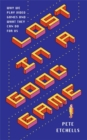 Lost in a Good Game : Why we play video games and what they can do for us - Book