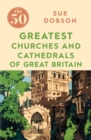 The 50 Greatest Churches and Cathedrals of Great Britain - Book