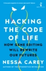 Hacking the Code of Life : How gene editing will rewrite our futures - eBook