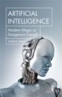 Artificial Intelligence : Modern Magic or Dangerous Future? - Book