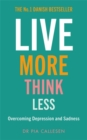 Live More Think Less : Overcoming Depression and Sadness with Metacognitive Therapy - Book