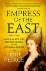 Empress of the East : How a Slave Girl Became Queen of the Ottoman Empire - Book