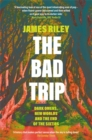 The Bad Trip : Dark Omens, New Worlds and the End of the Sixties - Book