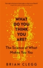 What Do You Think You Are? : The Science of What Makes You You - Book