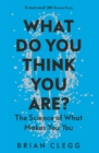 What Do You Think You Are? : The Science of What Makes You You - eBook