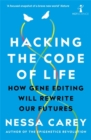 Hacking the Code of Life : How gene editing will rewrite our futures - Book
