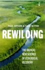 Rewilding : The Radical New Science of Ecological Recovery - Book