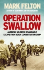 Operation Swallow : American Soldiers' Remarkable Escape From Berga Concentration Camp - Book