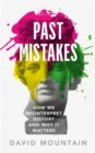 Past Mistakes : How We Misinterpret History and Why it Matters - Book