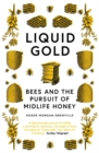 Liquid Gold : Bees and the Pursuit of Midlife Honey - Book
