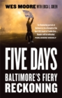 Five Days : Baltimore's Fiery Reckoning - Book