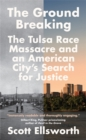 The Ground Breaking : The Tulsa Race Massacre and an American City's Search for Justice - Book