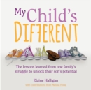 My Child's Different (Unabridged Audiobook) : The lessons learned from one family's struggle to unlock their son's potential - eAudiobook