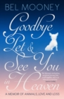 Goodbye Pet, and See You in Heaven : A Memoir of Animals, Love and Loss - Book