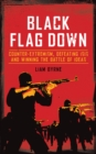 Black Flag Down : Counter-Extremism, Defeating Daesh and Winning the Battle of Ideas - Book