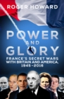 Power and Glory : France's Secret Wars with Britain and America, 1945-2016 - Book