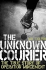 The Unknown Courier : The True Story of Operation Mincemeat - Book