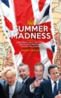 Summer Madness : How Brexit Split the Tories, Destroyed Labour and Divided the Country - eBook