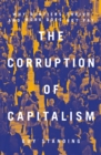 The Corruption of Capitalism : Why Rentiers Thrive and Work Does Not Pay - Book