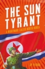 Sun Tyrant : A Nightmare Called North Korea - Book