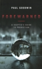 Forewarned : A Sceptic's Guide to Prediction - Book