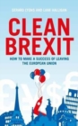 Clean Brexit : Why leaving the EU still makes sense - Building a Post-Brexit economy for all - Book