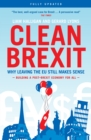 Clean Brexit : Why Leaving the EU Still Makes Sense - Building a Post-Brexit Economy for All - eBook