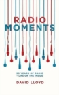 Radio Moments : 50 Years of Radio - Life on the Inside - Book