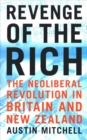 Revenge of the Rich : The Neoliberal Revolution in Britain and New Zealand - Book