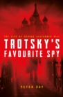 Trotsky's Favourite Spy : The Life Of George Alexander Hill - eBook