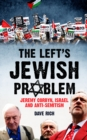 The Left's Jewish Problem - Updated Edition : Jeremy Corbyn, Israel and Anti-Semitism - Book