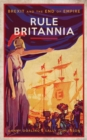 Rule Britannia : Brexit and the End of Empire - Book