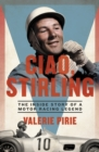 Ciao, Stirling : The Inside Story of a Motor Racing Legend - Book