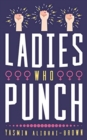 Ladies Who Punch : Fifty Trailblazing Women Whose Stories You Should Know - Book