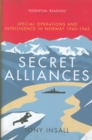 Secret Alliances : Special Operations and Intelligence  in Norway 1940-1945 - The British Perspective - Book