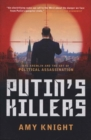 Putin's Killers : The Kremlin and the Art of Political Assassination - Book