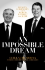 An Impossible Dream : Reagan, Gorbachev, and a World Without the Bomb - Book
